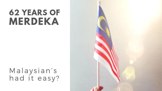Merdeka – Malaysian's Had It Easy?